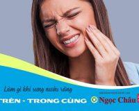 Bị sưng nướu răng trong cùng hàm trên do đâu, cách trị