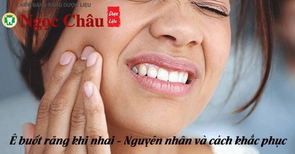 Ê buốt răng khi nhai – Nguyên nhân và cách khắc phục tại nhà
