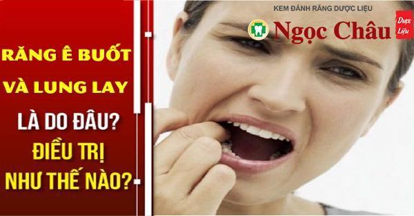 Răng ê buốt và lung lay: Nguyên nhân và cách điều trị