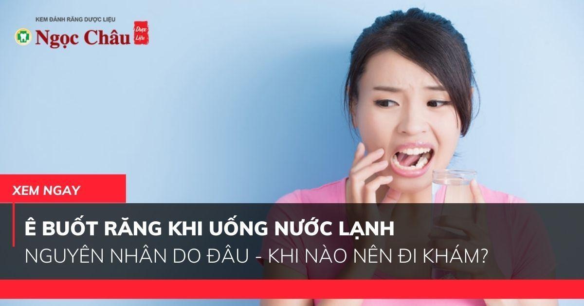 Sâu răng, viêm nướu, viêm nha chu, viêm tủy, tụt nướu… là những nguyên nhân hàng đầu khiến răng bị ê buốt khi uống nước lạnh